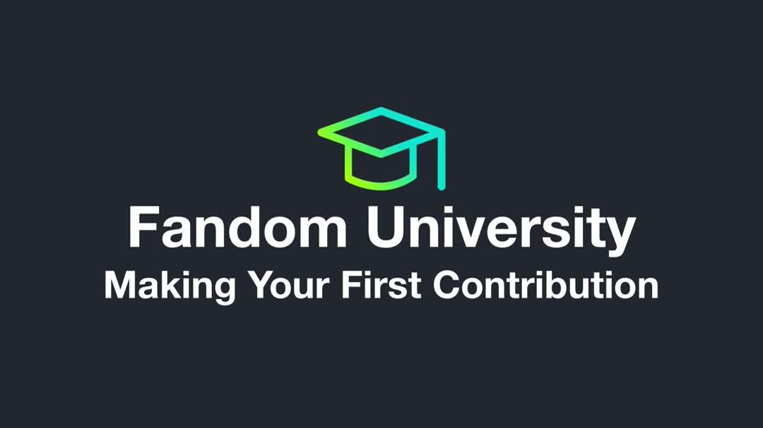 Fandom University - Making Your First Contribution
