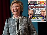 Axis of evil:The National Enquirer claims that Hillary Clinton (above in June) and her supporters are trying to bring down the Trump family by making it seem that they colluded with Russians
