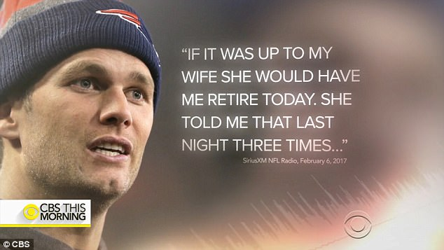 After Brady won the Super Bowl in February, he told SiriusXM NFL Radio: 'If it was up to my wife she would have me retire today. She told me that last night three times...'