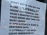 Trigger Smith, owner of Continental bar in Manhattan's East Village, has banned customers from using the word literally with this tongue-in-cheek sign