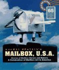 Mailbox, U.S.A.: Stories of Mailbox Owners and Makers: A Celebration of Mailbox Art in America