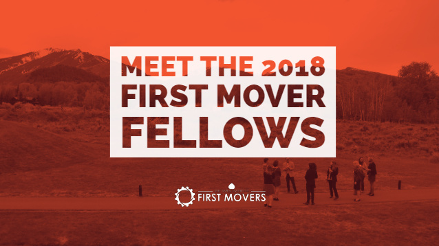 The 2018 First Mover Fellows