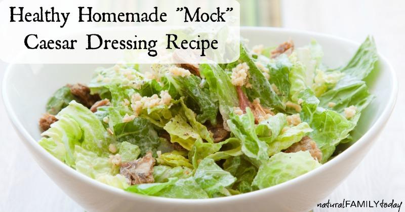 "Healthy Homemade ""Mock"" Caesar Dressing Recipe http://naturalfamilytoday.com"