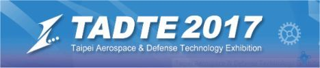 TADTE 2017 Taipei Aerospace & Defense Technology Exhibition