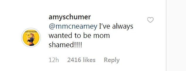 No shame:Clearly the comedienne wasn't let the mom-shaming get her down, responding to one commenter on Instagram, 'I've always wanted to be mom-shamed!'