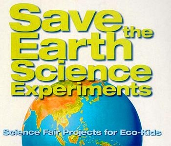 Science Experiments: Science Fair Projects for Eco-Kids