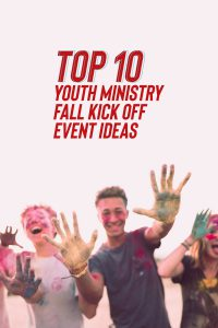 top 10 youth ministry fall kick off event ideas