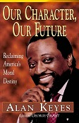 """Our Character, Our Future"" by Alan Keyes"