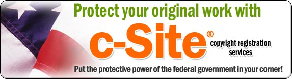 Protect your original work with c-Site copyright registration services. Put the protective power of the federal government in your corner!