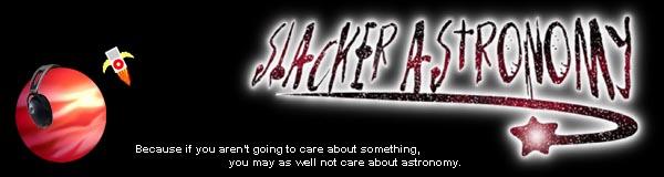 Slacker Astronomy