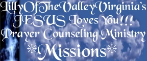 Return to Missions-Global ~ Hosted by: Lilly Of The Valley VA's JESUS Loves You!!! Prayer Counseling Ministry