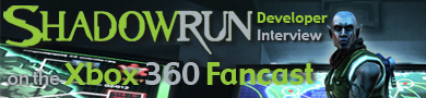Shadowrun developer interview on Xbox 360 fancast