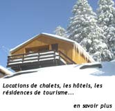 En savoir plus sur les locations de chalets, les hôtels, les résidences de tourisme