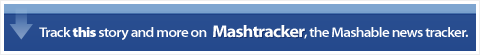 Track this story and more on Mashtracker, the Mashable news tracker.