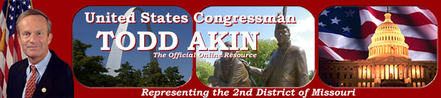 Congressman Todd Akin, Representing the 2nd District of Missoure, Skip Navigation Links