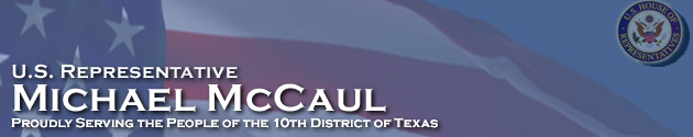 Representative Michael McCaul, Proudly serving the People of the 10th District of Texas