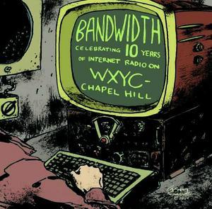Bandwidth: Celebrating 10 Years of Internet Radio on WXYC-Chapel Hill