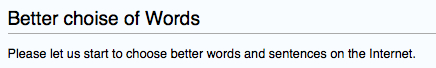Wikipedia editors can't spell, yet they want us to make a better'choise' of words.