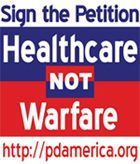 [PDA - Heathcare NOT Warfare - Sign the Petition.]