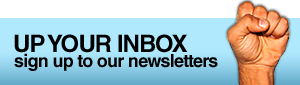 UP YOUR INBOX - sign up to our newsletters