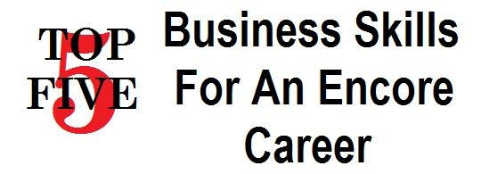 Business Skills For An Encore Career
