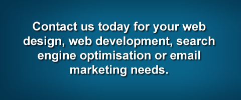 Contact us today for your  								web design, web development, search engine optimisation or email marketing needs.