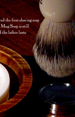 The Original Mug Soap: In 1840 James B. Williams manufactured the first shaving soap for use in shaving mugs. Today, Williams Mug Soap is still number one, because it lathers quickly and the lather lasts.