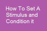 How to set a stimulus and condition it