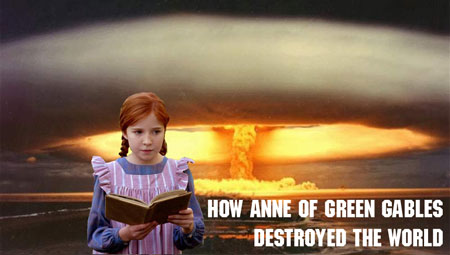 How Anne of Green Gables Destroyed the World