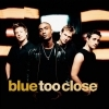 Blue - Too Close