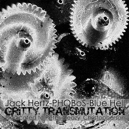 Jack Hertz, PHOBoS, Blue Hell - 'Gritty Transmutation (Dedicated to Peter 'Sleazy' Christopherson)' a suRRism-Phonoethics Release sPE_0089