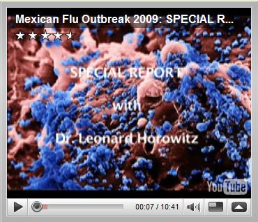 April 2009: Mexican Flu Outbreak 2009: SPECIAL REPORT by Dr Leonard Horowitz