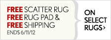 FREE Scatter Rug, FREE Rug Pad & FREE Shipping on select rugs > Ends 6/11/12.