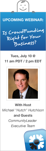 """We'll be streaming the video of a roundtable discussion about what crowdfunding can do for various businesses between renowned speaker Michael """"Hutch"""" Hutchison, Joseph Barisonzi, Communityleader CEO, Scott Bachman, Communityleader CMO, Jennifer Amys, Com"""