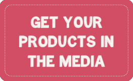 Get your products in the media