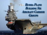 Russian Navy Eyes Six Aircraft Carrier Groups To Sustain Global Operations