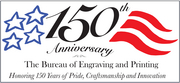 [BEP 150th Anniversary logo] 150th Anniversary - The Bureau of Engraving and Printing - Honoring 150 Years of Pride, Craftsmanship and Innovation
