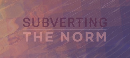 Subverting the Norm