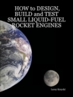 How to Design, Build and Test Small Liquid-Fuel Rocket Engines (Book)