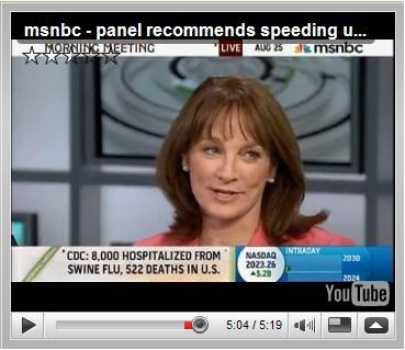 August 2009, Dr. Nancy Snyderman, MSNBC - panel recommends speeding up swine flu vaccine production