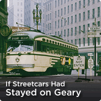 If Streetcars Had Stayed On Geary