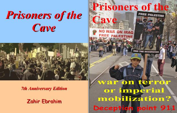 Zahir Ebrahim's first book which deconstructed the War on Terror as Imperial Mobilization: Prisoners of the Cave 2003, 7th Anniversary Edition