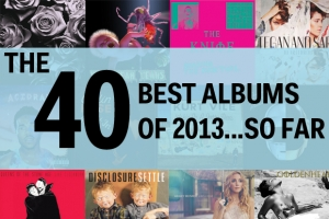 The 40 Best Albums of 2013 So Far