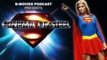 CINEMA OF STEEL VI: Supergirl