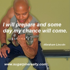 will prepare and some day my chance wille Abraham Lincoln More