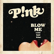 Blow Me (One Last Kiss) by Pink