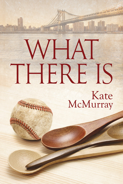 What There Is by Kate McMurray