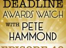 Deadline Awards Watch With Pete Hammond, Episode 48