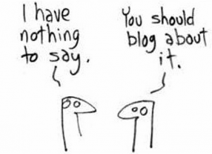 Nothing to blog 300x218 Why Do I Blog?