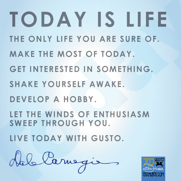 Dale Carnegie Quote Today Is Life